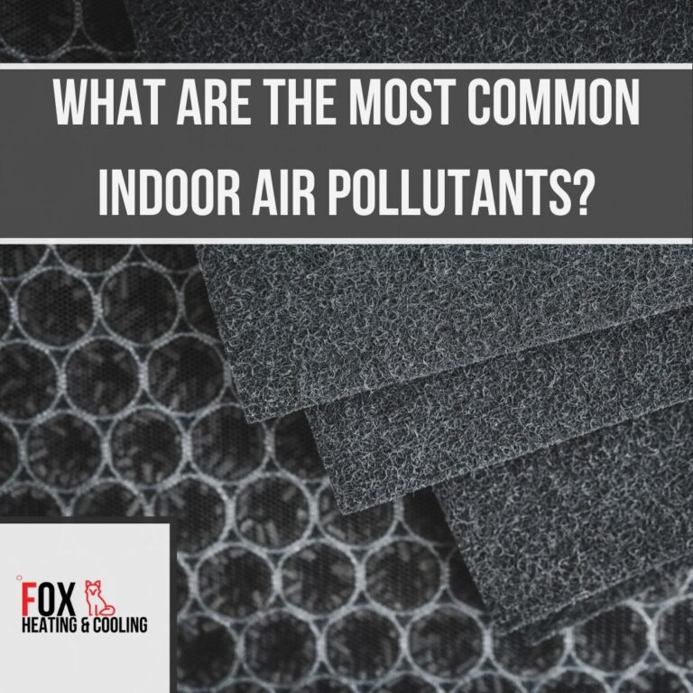 What are the most common indoor air pollutants Fox Heating and cooling denver hvac contractor