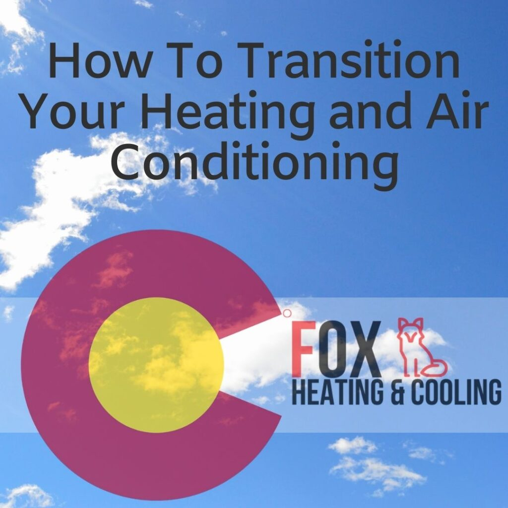 How To Transition Your Heating and Air Conditioning Denver Summer Colorado Air Conditioning Fox Heating and Cooling Denver