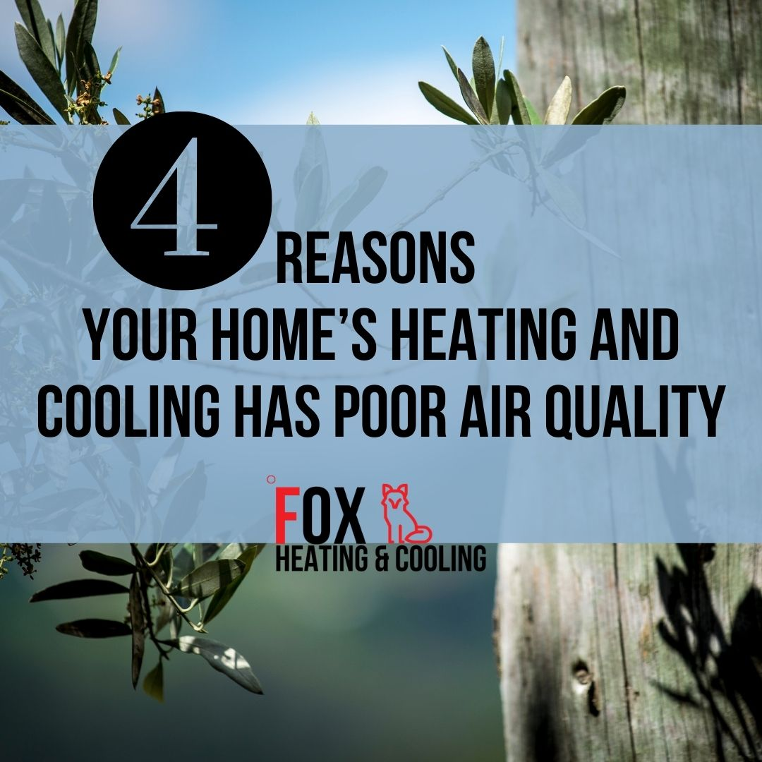 4 Reasons Your Home's Heating and Cooling Has Poor Air Quality